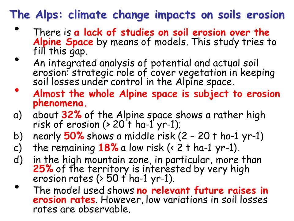 The Alps: climate change impacts on soils erosion There is a lack of studies on soil erosion over the Alpine Space by means of models.