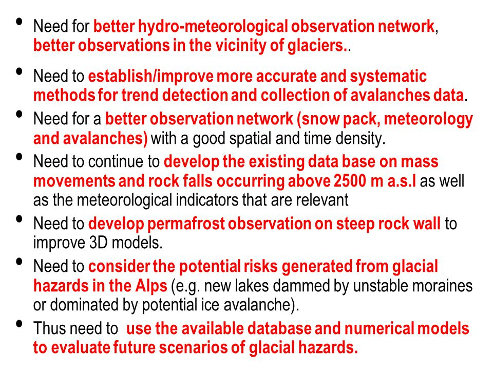 Need for better hydro-meteorological observation network, better observations in the vicinity of glaciers.. Need to establish/improve more accurate an