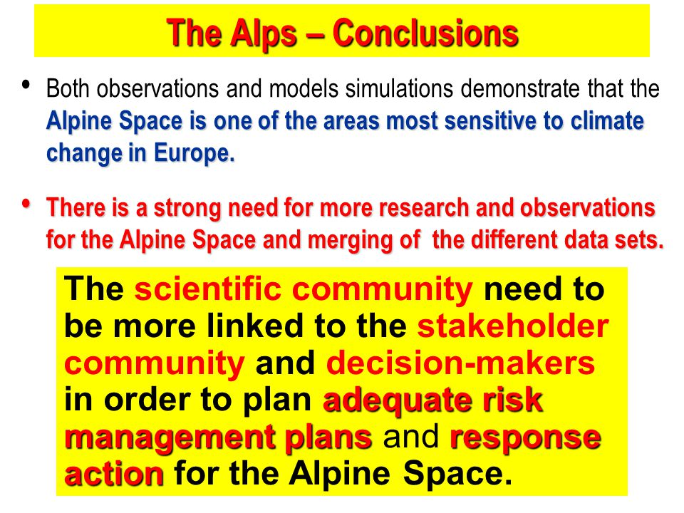 The Alps – Conclusions Alpine Space is one of the areas most sensitive to climate change in Europe. Both observations and models simulations demonstra
