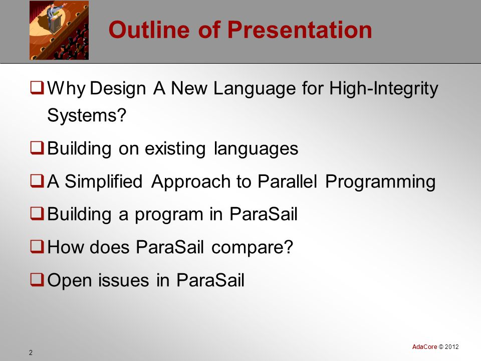AdaCore © 2012 2 Outline of Presentation  Why Design A New Language for High-Integrity Systems.