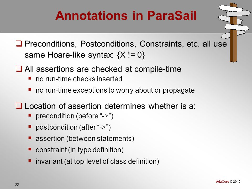 AdaCore © 2012 22 Annotations in ParaSail  Preconditions, Postconditions, Constraints, etc.