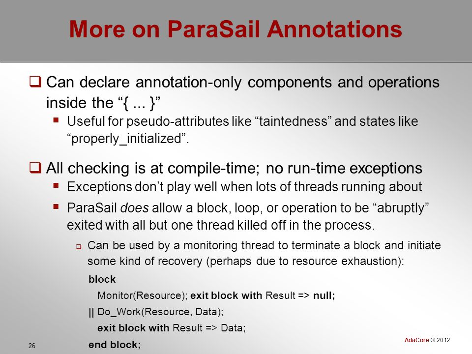 AdaCore © 2012 26 More on ParaSail Annotations  Can declare annotation-only components and operations inside the {...