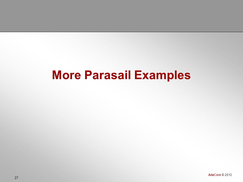 AdaCore © 2012 27 More Parasail Examples