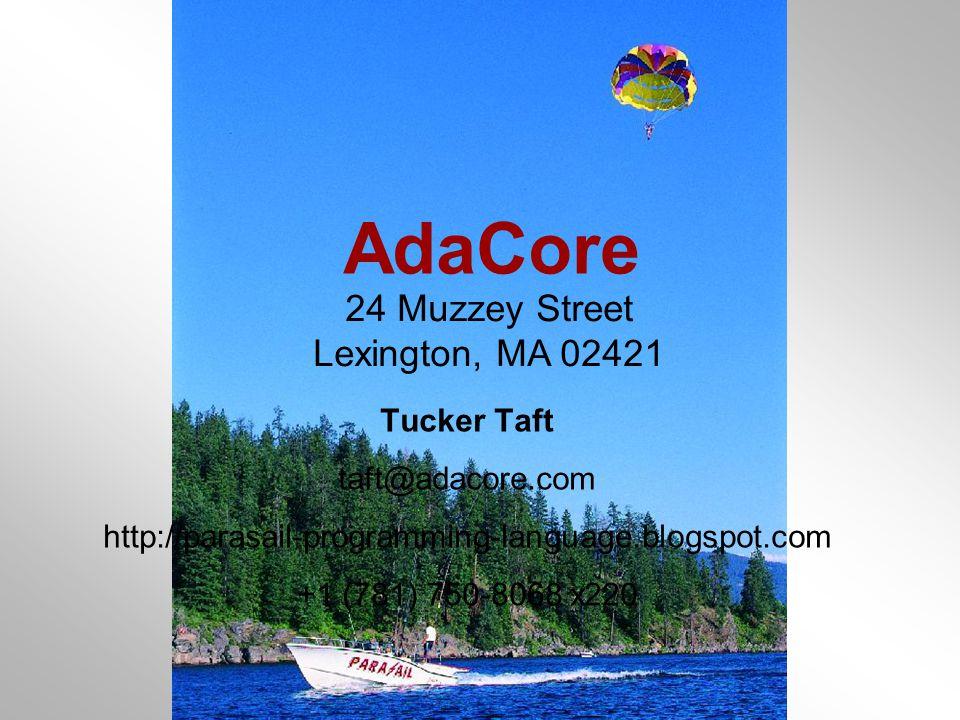AdaCore © 2012 43 24 Muzzey Street Lexington, MA 02421 Tucker Taft taft@adacore.com http://parasail-programming-language.blogspot.com +1 (781) 750-8068 x220 AdaCore