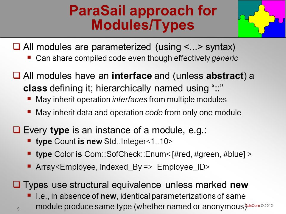 AdaCore © 2012 40 Some of the Open Issues in ParaSail  Use of Context parameter for environment  such as the database or the user or the filesystem  How to standardize how smart compiler is at proving assertions  Open source algorithm.