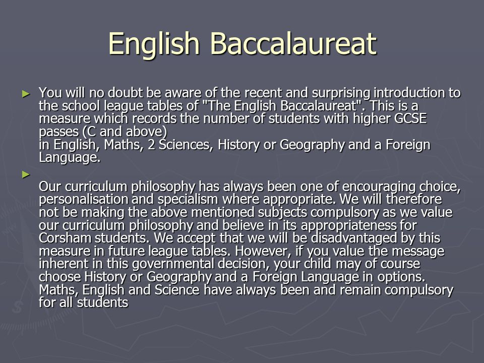 English Baccalaureat ► You will no doubt be aware of the recent and surprising introduction to the school league tables of The English Baccalaureat .