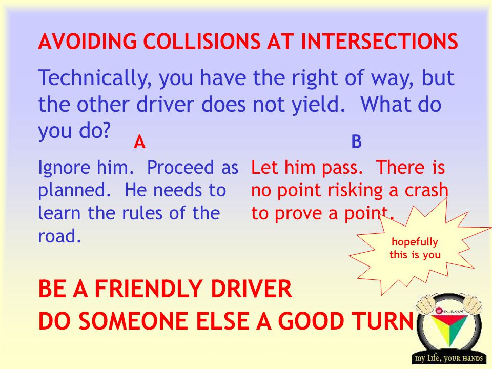 Transportation Tuesday AVOIDING COLLISIONS AT INTERSECTIONS Technically, you have the right of way, but the other driver does not yield.