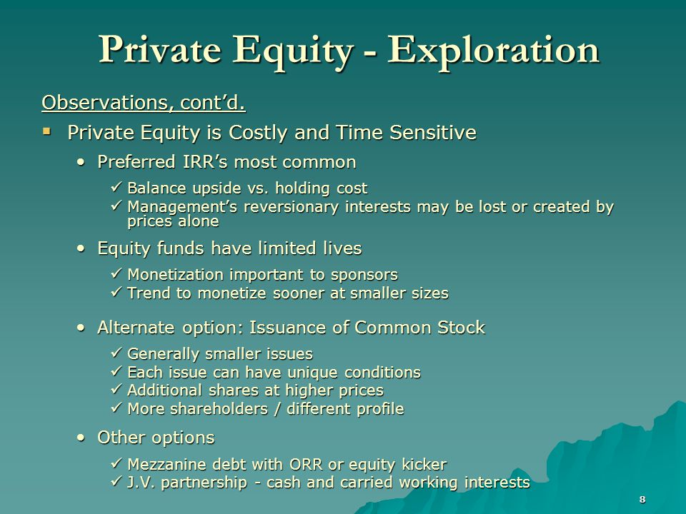 8 Private Equity - Exploration Observations, cont'd.  Private Equity is Costly and Time Sensitive Preferred IRR's most common Preferred IRR's most co