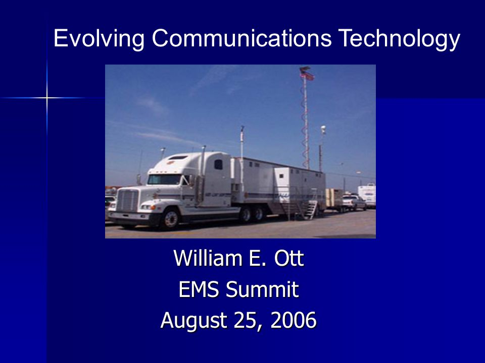 William E. Ott EMS Summit August 25, 2006 Evolving Communications Technology