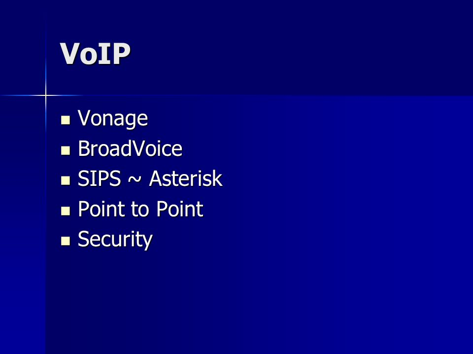 VoIP Vonage Vonage BroadVoice BroadVoice SIPS ~ Asterisk SIPS ~ Asterisk Point to Point Point to Point Security Security