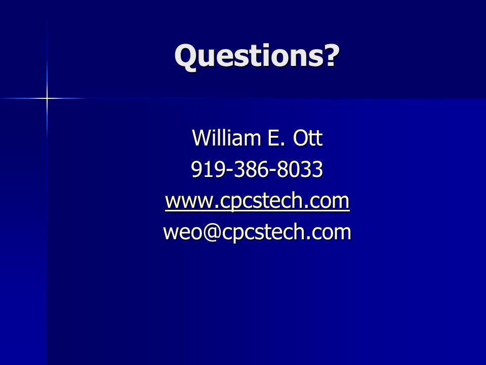 Questions? William E. Ott 919-386-8033 www.cpcstech.com weo@cpcstech.com