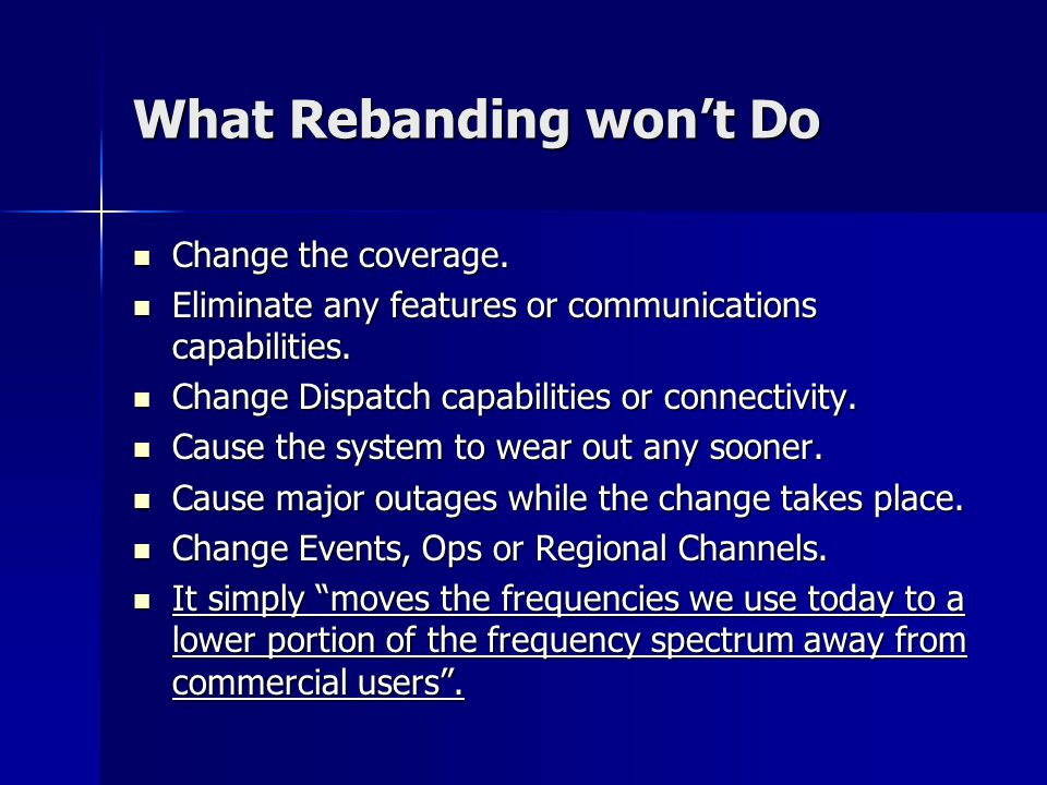 What Rebanding won't Do Change the coverage. Change the coverage. Eliminate any features or communications capabilities. Eliminate any features or com