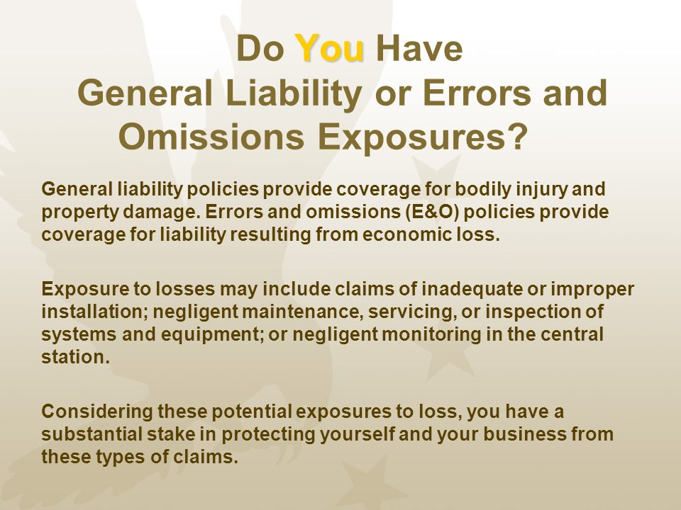 You Do You Have General Liability or Errors and Omissions Exposures.