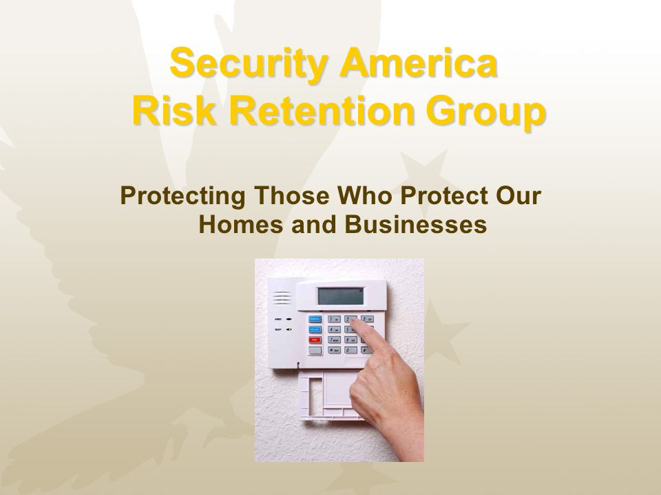 Security America Risk Retention Group Protecting Those Who Protect Our Homes and Businesses