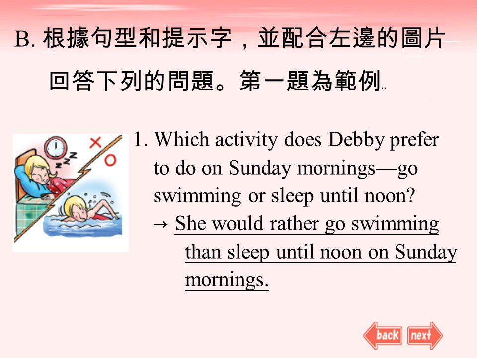 B. 根據句型和提示字,並配合左邊的圖片 回答下列的問題。第一題為範例 。 1.