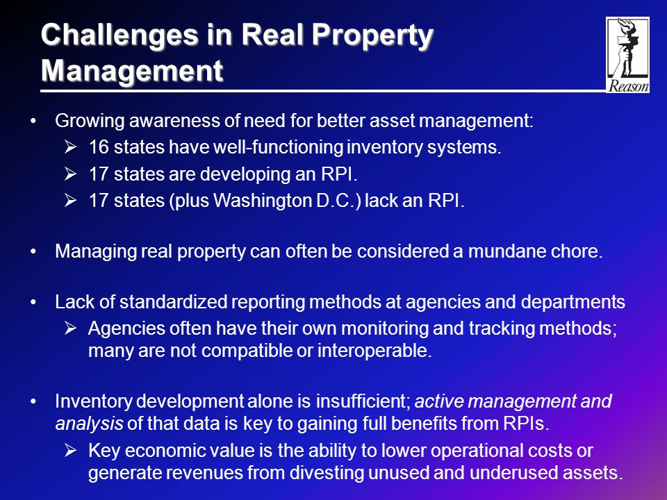 Challenges in Real Property Management Growing awareness of need for better asset management:  16 states have well-functioning inventory systems.