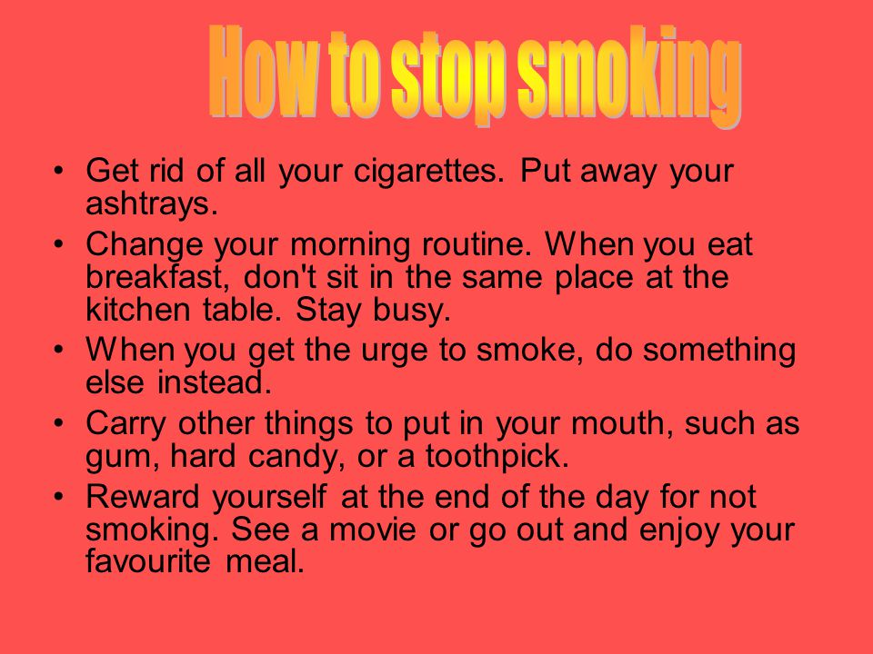 Get rid of all your cigarettes. Put away your ashtrays.