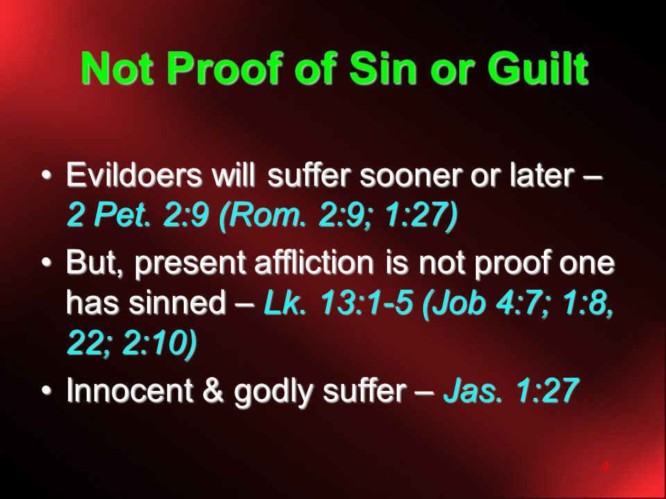 4 Not Proof of Sin or Guilt Evildoers will suffer sooner or later – 2 Pet. 2:9 (Rom. 2:9; 1:27)Evildoers will suffer sooner or later – 2 Pet. 2:9 (Rom