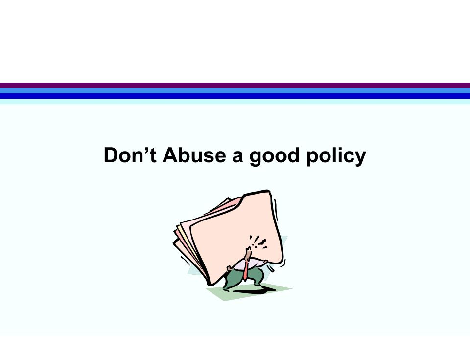 Don't Abuse a good policy