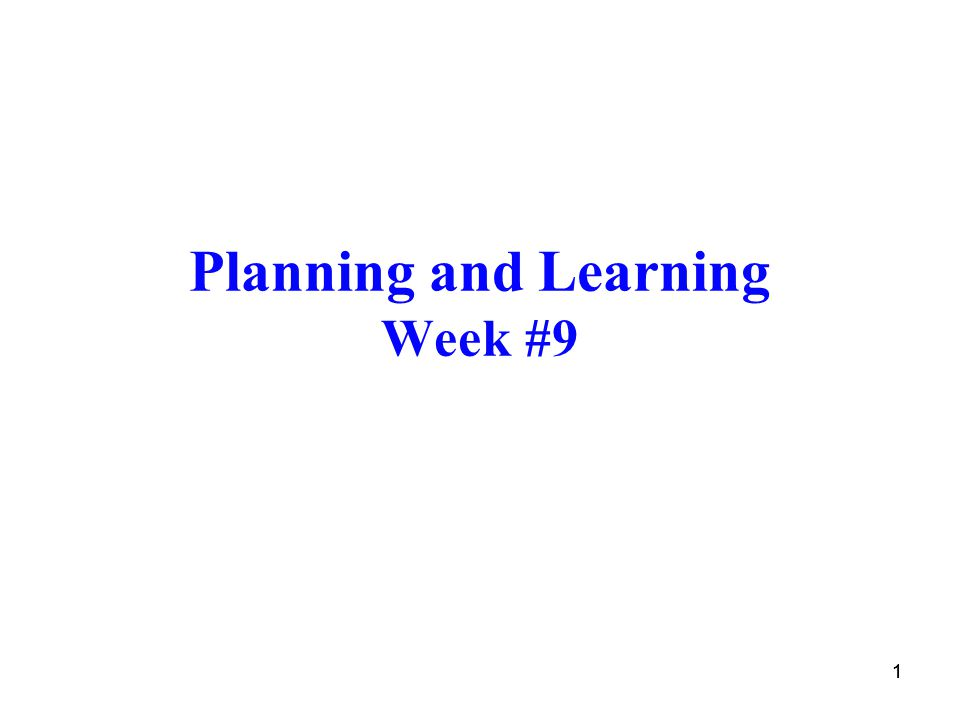 11 Planning and Learning Week #9