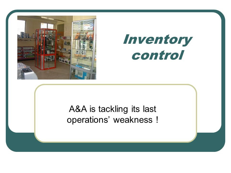 Introduction – 1/2 This presentation explains why that after 14 years, A&A Computers is finally serious about improving its inventory control systems.