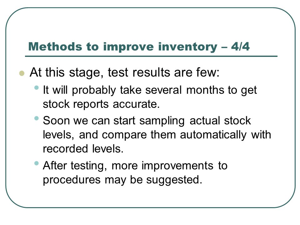 Methods to improve inventory – 4/4 At this stage, test results are few: It will probably take several months to get stock reports accurate. Soon we ca