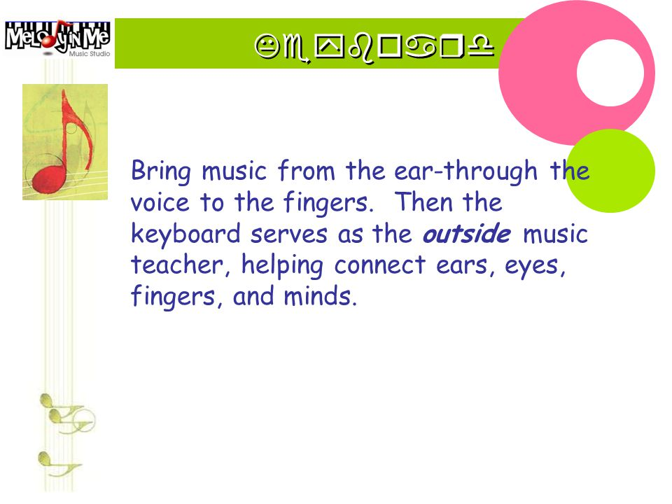 Keyboard Bring music from the ear-through the voice to the fingers.