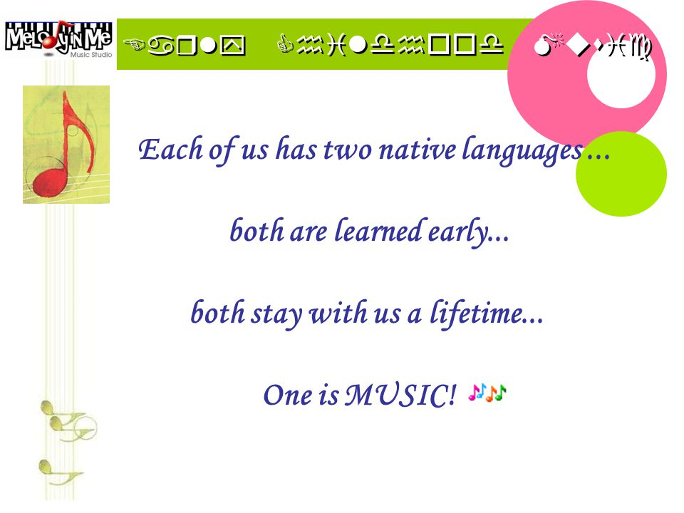 Early Childhood Music Education Each of us has two native languages...