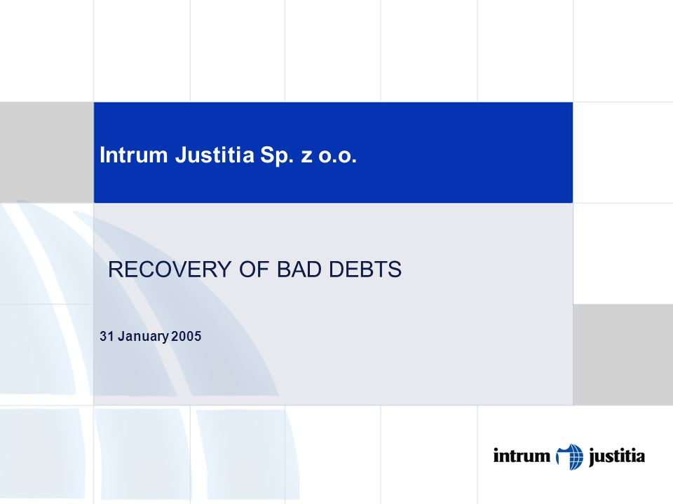 Intrum Justitia Sp. z o.o. 31 January 2005 RECOVERY OF BAD DEBTS