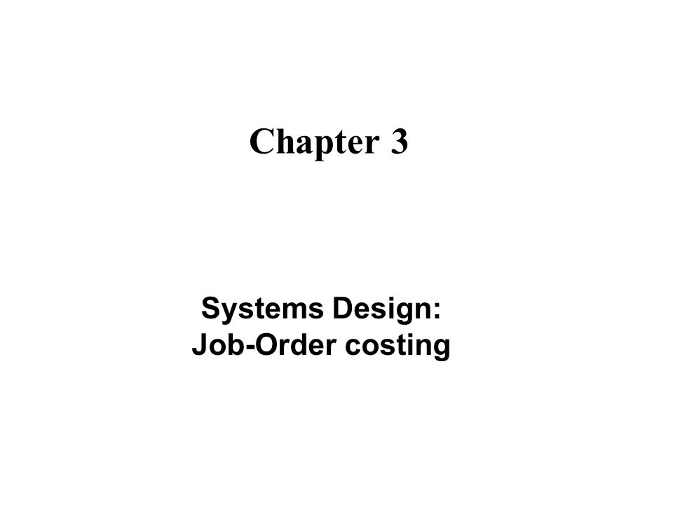 Chapter 3 Systems Design: Job-Order costing