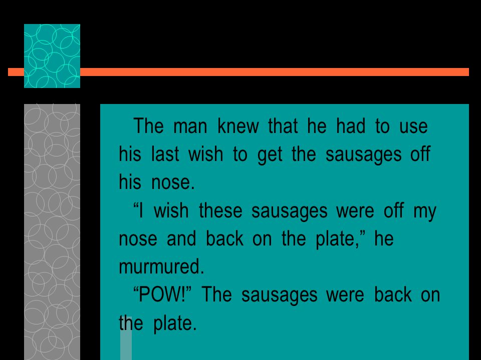 The man knew that he had to use his last wish to get the sausages off his nose.