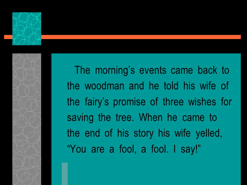 The morning's events came back to the woodman and he told his wife of the fairy's promise of three wishes for saving the tree.