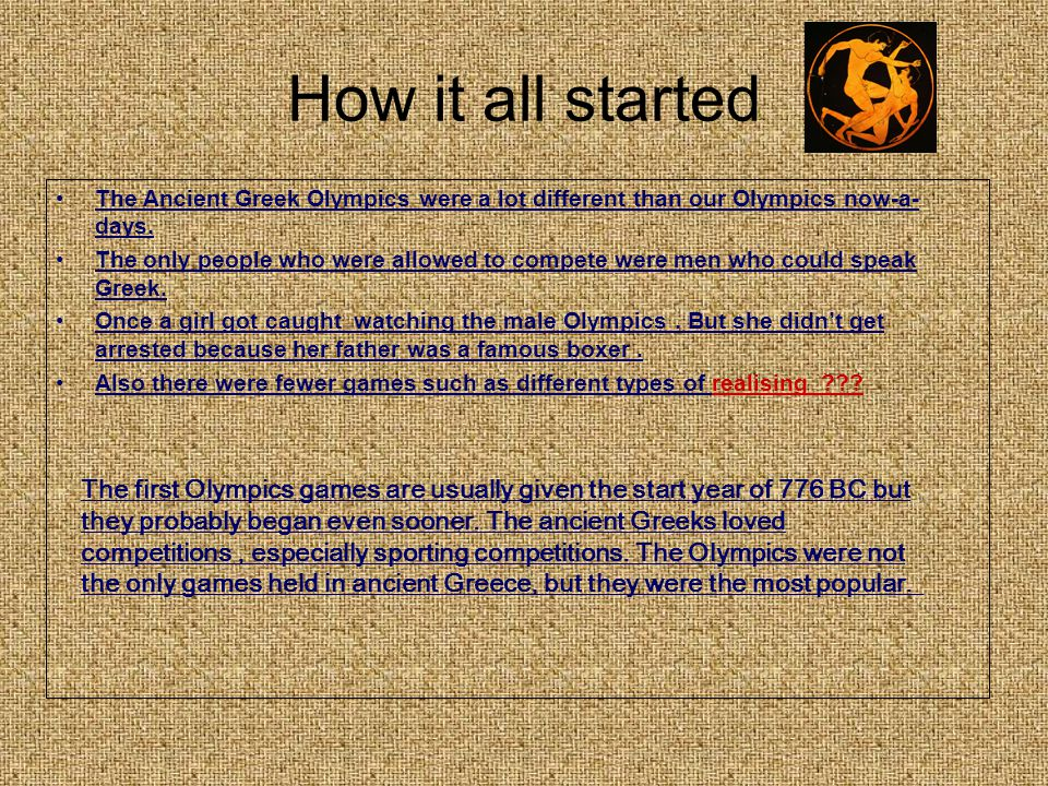 How it all started The Ancient Greek Olympics were a lot different than our Olympics now-a- days.