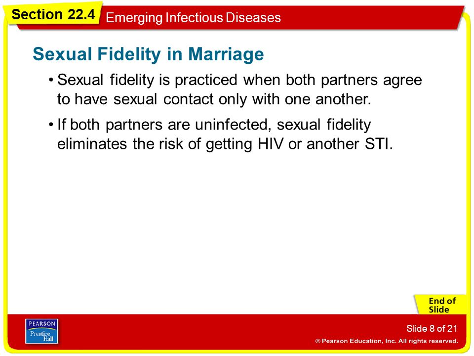 Section 22.4 Emerging Infectious Diseases Slide 8 of 21 Sexual fidelity is practiced when both partners agree to have sexual contact only with one ano