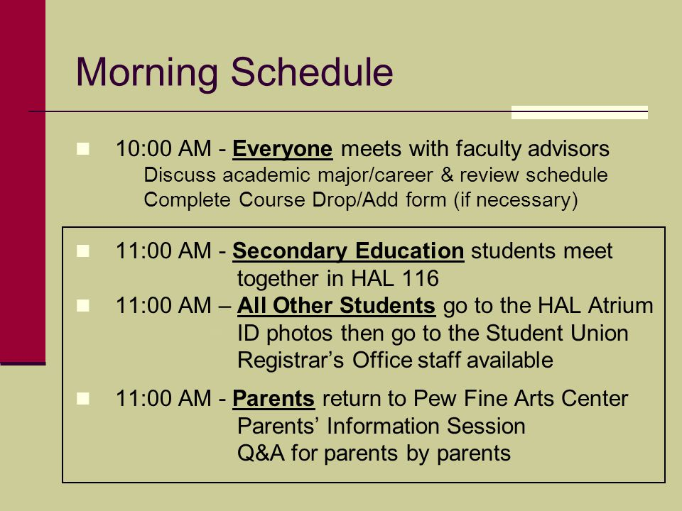 Morning Schedule 10:00 AM - Everyone meets with faculty advisors Discuss academic major/career & review schedule Complete Course Drop/Add form (if nec