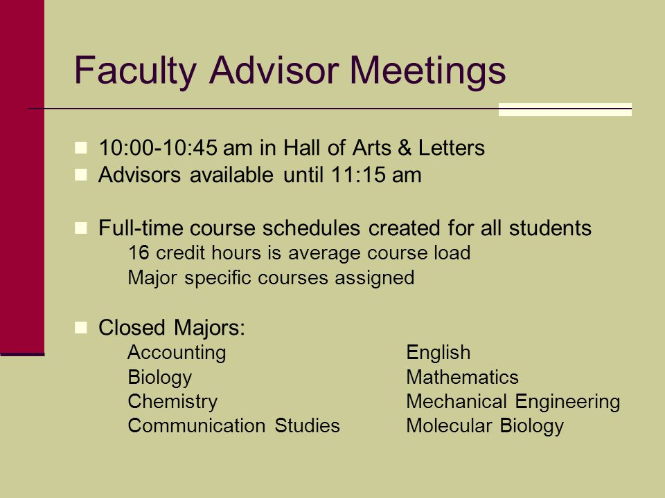 Faculty Advisor Meetings 10:00-10:45 am in Hall of Arts & Letters Advisors available until 11:15 am Full-time course schedules created for all student