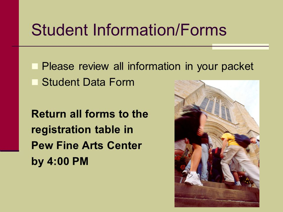 Student Information/Forms Please review all information in your packet Student Data Form Return all forms to the registration table in Pew Fine Arts C
