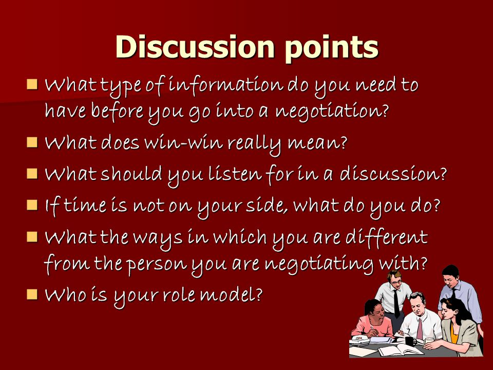 Discussion points What type of information do you need to have before you go into a negotiation.