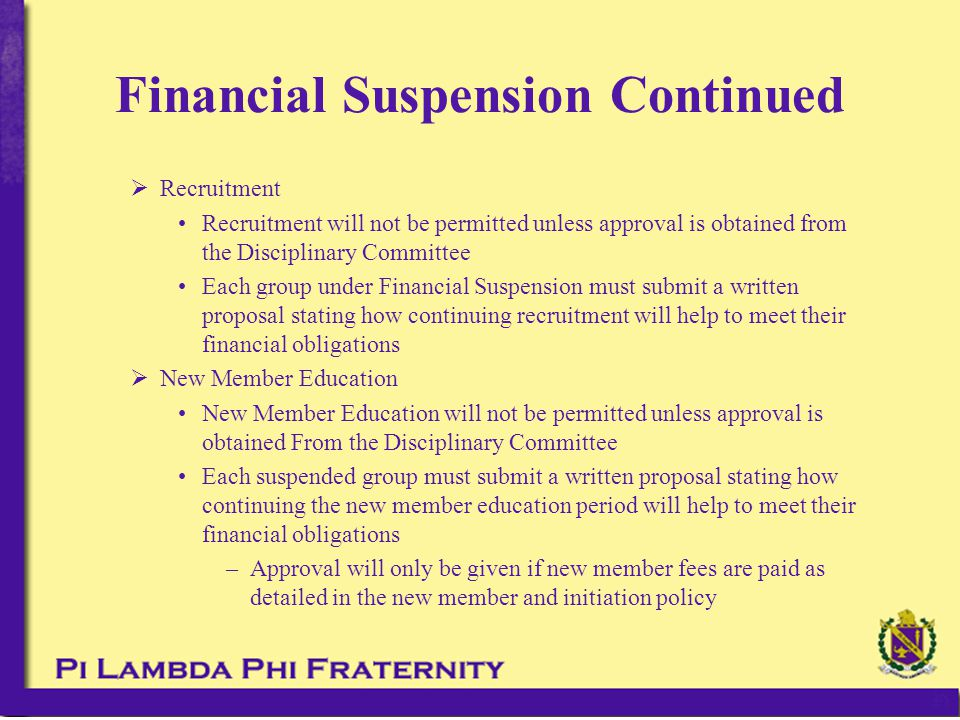 Financial Suspension Continued  Recruitment Recruitment will not be permitted unless approval is obtained from the Disciplinary Committee Each group