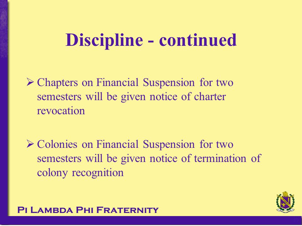  Chapters on Financial Suspension for two semesters will be given notice of charter revocation  Colonies on Financial Suspension for two semesters w