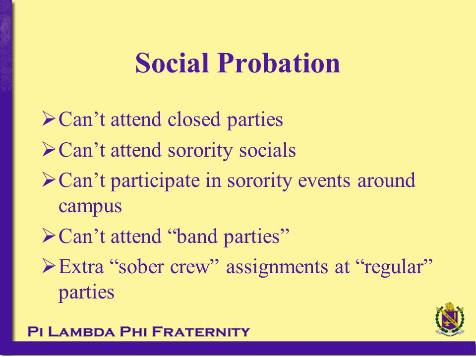 " Can't attend closed parties  Can't attend sorority socials  Can't participate in sorority events around campus  Can't attend ""band parties""  Ext"