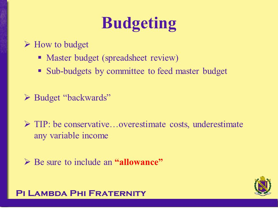 " How to budget  Master budget (spreadsheet review)  Sub-budgets by committee to feed master budget  Budget ""backwards""  TIP: be conservative…over"