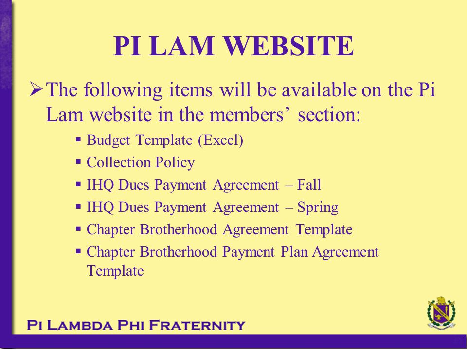  The following items will be available on the Pi Lam website in the members' section:  Budget Template (Excel)  Collection Policy  IHQ Dues Paymen