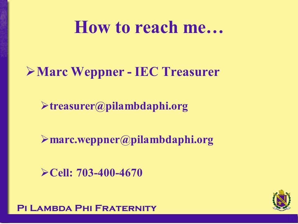 How to reach me…  Marc Weppner - IEC Treasurer  treasurer@pilambdaphi.org  marc.weppner@pilambdaphi.org  Cell: 703-400-4670