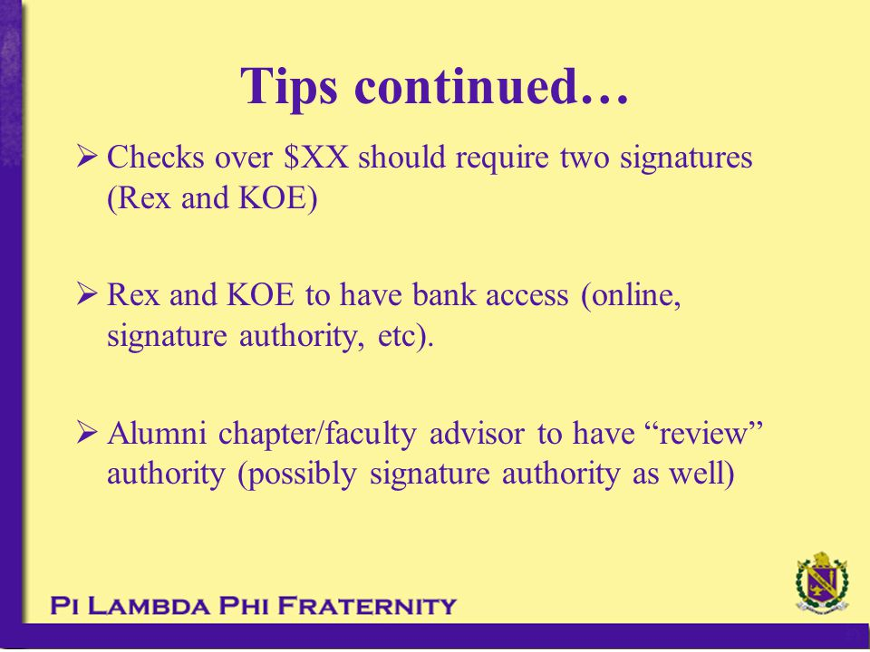  Checks over $XX should require two signatures (Rex and KOE)  Rex and KOE to have bank access (online, signature authority, etc).  Alumni chapter/f