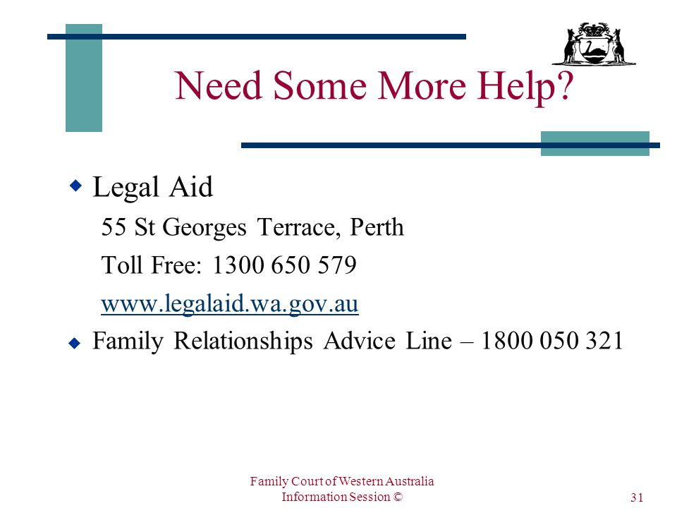Family Court of Western Australia Information Session © 31 Need Some More Help.