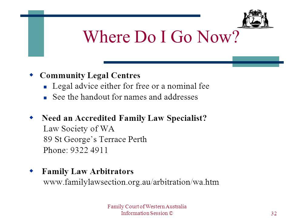 Family Court of Western Australia Information Session © 32 Where Do I Go Now.