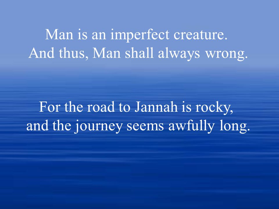 Man is an imperfect creature. And thus, Man shall always wrong.
