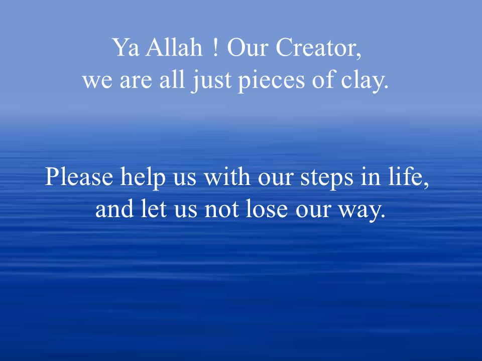 Ya Allah . Our Creator, we are all just pieces of clay.