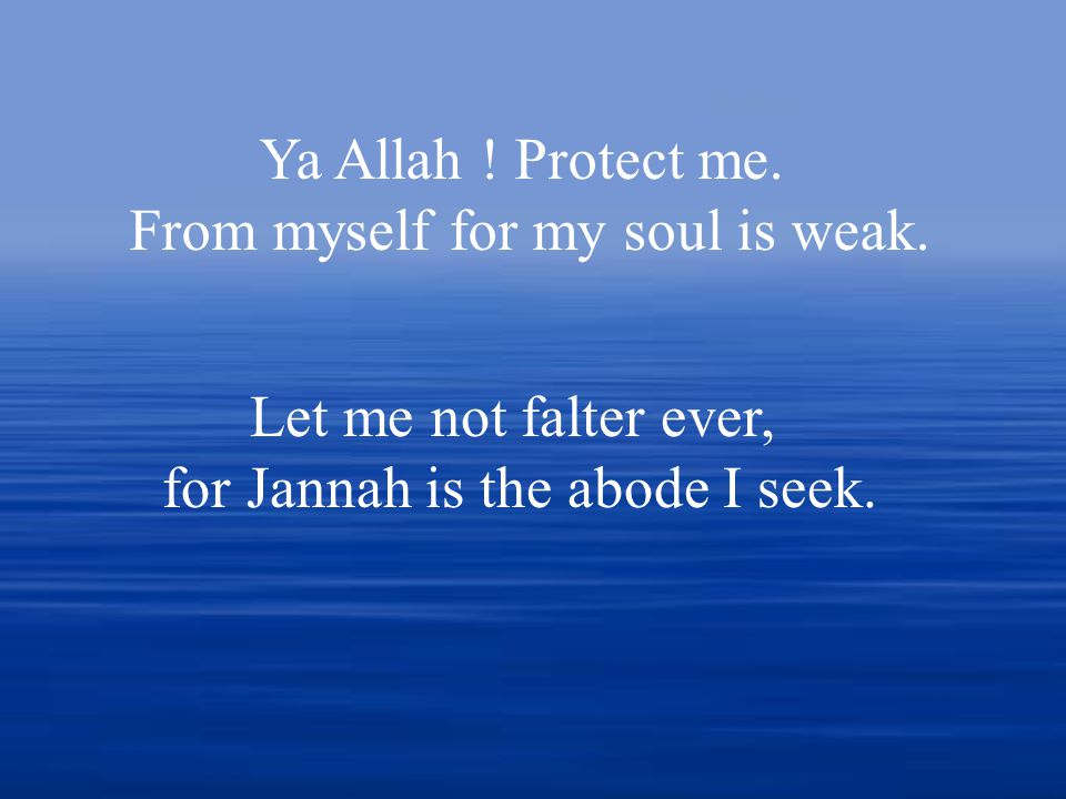 Ya Allah . Protect me. From myself for my soul is weak.